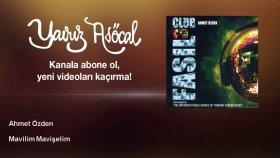 Ahmet Ozden - Mavilim Mavişelim
