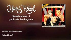 Mediha Şen Sancakoğlu - Yalan Mıydı