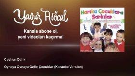 Ceyhun Çelik - Oynaya Oynaya Gelin Çocuklar - Karaoke Version