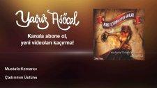 Mustafa Kemancı - Çadırımın Üstüne