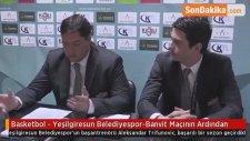 Basketbol - Yeşilgiresun Belediyespor-Banvit Maçının Ardından