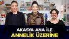 Akasya Ana'dan Tiplemeler | Akasya Ana İle Annelik Üzerine Sohbet Ettik! | İki Anne Bir Mutfak