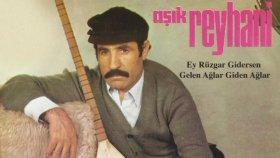 Aşık Reyhani - Ey Rüzgar Gidersen - Gelen Ağlar Giden Ağlar