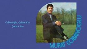 Murat Çobanoğlu - Çobanoğlu, Çoban Kızı