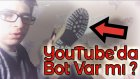 YouTube'da BOT VAR MI ???