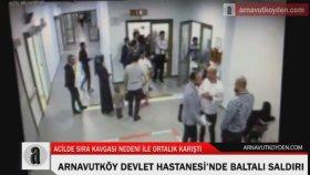 Arnavutköy Devlet Hastanesinde Baltalı Saldırı