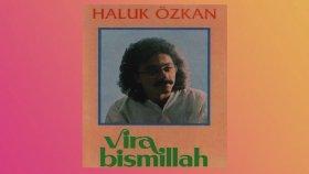 Haluk Özkan - Vira Bismillah