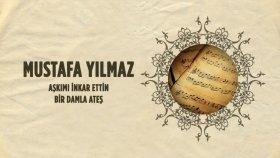 Mustafa Yılmaz - Aşkımı İnkar Ettin - Bir Damla Ateş