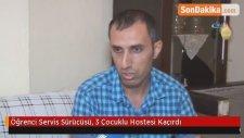 Öğrenci Servis Sürücüsü, 3 Çocuklu Hostesi Kaçırdı
