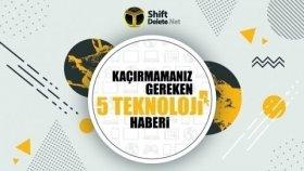 Kaçırmamanız Gereken 5 Teknoloji Haberi - 20 Mayıs - Shiftdeletenet