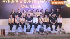 Avrupa ve Dünya Şampiyonu Vakıfbank, Basınla Buluştu