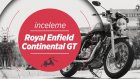 Royal Enfield Continental GT İncelemesi