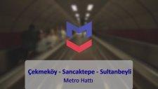 Sancaktepe, Sarıgazi, Yenidoğan, Çekmeköy, Taşdelen, Sultanbeyli Metro Animasyonu