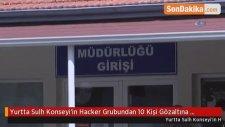 Yurtta Sulh Konseyi'in Hacker Grubundan 10 Kişi Gözaltına Alındı