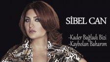 Sibel Can - Kader Bağladı Bizi / Kaybolan Baharım ( Mix )