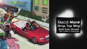 Gucci Mane - Ft. 2 Chainz And Young Dolph - Both Eyes Closed