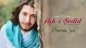 Aşk-ı Şedid - Nursun Sen (Beklenen İlahiler) (Full Albüm)