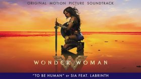 Sia - To Be Human Feat Labrinth From The Wonder Woman Soundtrack