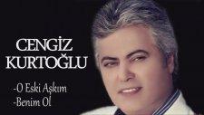 Cengiz Kuroğlu - O Eski Aşkım / Benim Ol ( Mix )