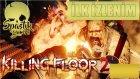 KÜREKLE VURDUM KAFALARINA / Killing Floor 2 : Türkçe Online Multiplayer