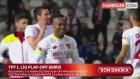 TFF 1. Lig Play-Off Finalinin Adı Kondu: Eskişehirspor-Göztepe
