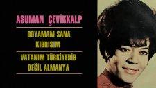 Asuman Çevikkalp - Doyamam Sana Kıbrısım - Vatanım Türkiyedir Değil Almanya