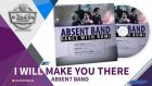 Absent Band  - I Will Make You There