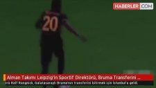 Alman Takımı Leipzig'in Sportif Direktörü, Bruma Transferini Bitirmek İçin İstanbul'da