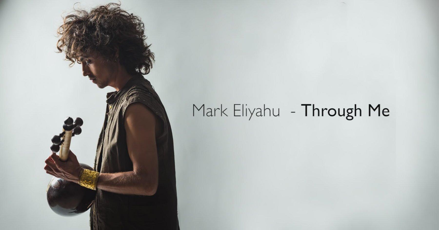Mark Eliyahu  Through Me