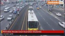 Metrobüs Arızası Yolcuları Perişan Etti! Uzun Kuyruklar Oluştu