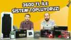 3600 Tl Sistem Toplama - Ryzen 5 Ve Rx 580'li Canavar!