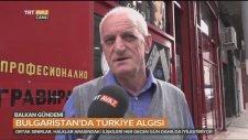 Bulgaristan Halkı Türkiye Hakkında Ne Düşünüyor ?
