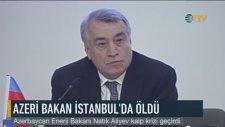 Azerbaycan Enerji Bakanı Natık Aliyev İstanbul'da Hayatını Kaybetti