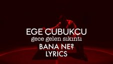 Ege Cubukcu - Bana Ne (Lyrics)