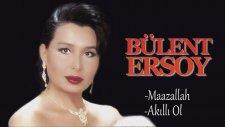 Bülent Ersoy - Maazallah / Akıllı Ol ( Mix )