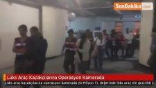 Lüks Araç Kaçakçılarına Operasyon Kamerada
