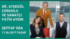 Dr. Ayşegül Çoruhlu ve Fatih Aydın, Şeffaf Oda'ya konuk oldu - 11 Haziran 2017 Pazar