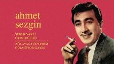Ahmet Sezgin - Seher Vakti Ötme Bülbül - Ağlayan Gözlerim Gülmüyor Gayri