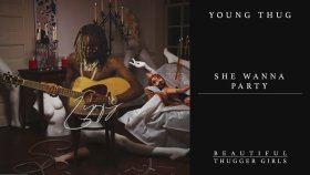 Young Thug - She Wanna Party Ft. Millie Go Lightly