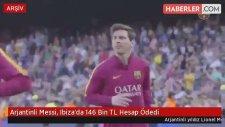 Arjantinli Messi, Ibiza'da 146 Bin TL Hesap Ödedi