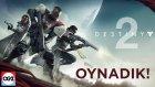 Destiny 2 Oynadık!