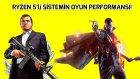 Ryzen 5'li Sistemin Oyun Performansı!