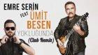 Emre Serin feat Ümit Besen - Yokluğunda(Club Remix)