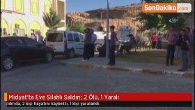 Midyat'ta Eve Silahlı Saldırı: 2 Ölü, 1 Yaralı