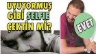 İtiraf Et - Uyuyormuş Gibi Selfie Çektin Mi? - Selfie İtirafları