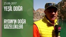 Aydın'ın doğa güzellikleri - Yeşil Doğa 25.06.2017 Pazar