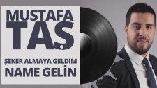 Mustafa Taş - Şeker Almaya Geldim - Name Gelin