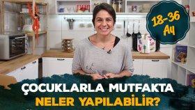 18 Ay - 3 Yaş Çocuklarla Mutfakta Neler Yapılabilir?  | İki Anne Bir Mutfak