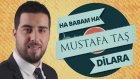 Mustafa Taş - Ha Babam Ha & Dilara