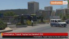 Fenerbahçe, Topuk Yaylası'na Hareket Etti